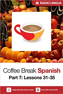 Coffee Break Spanish 7: Lessons 31-35 - Learn Spanish in your coffee break