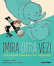 ¡Mira otra vez!: Una nueva mirada a los opuestos (Álbumes) (Spanish Edition)