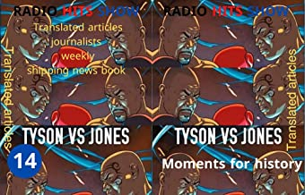 TYSON VS JONES moments for history RADIO HITS SHOW (BOOK14): Translated articles, journalists weekly, shipping news book, ...