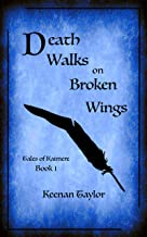 Death Walks on Broken Wings: Shadow of the Raven King (Tales of Kaimere Book 1)