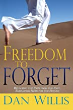 Freedom to Forget: Releasing the Pain from the Past, Embracing Hope for the Future