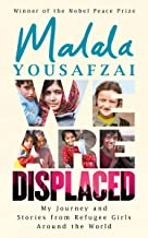 We Are Displaced: My Journey and Stories from Refugee Girls Around the World - From Nobel Peace Prize Winner Malala Yousaf...