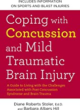 Coping with Concussion and Mild Traumatic Brain Injury: A Guide to Living with the Challenges Associated with Post Concuss...