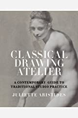 Classical Drawing Atelier: A Contemporary Guide to Traditional Studio Practice Kindle Edition