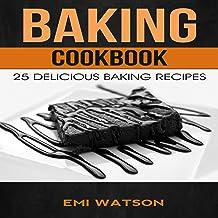 Baking Cookbook: 25 Delicious Baking Recipes