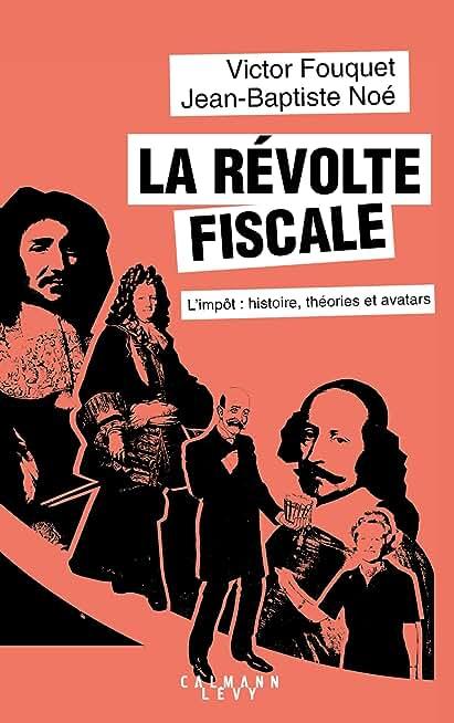 La révolte fiscale : L'impôt : histoire, théories et avatars (Documents, Actualités, Société)