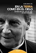 En la tierra como en el cielo: Historias con alma, corazón y vida de Javier Echevarría (Libros sobre el Opus Dei) (Spanish Edition)