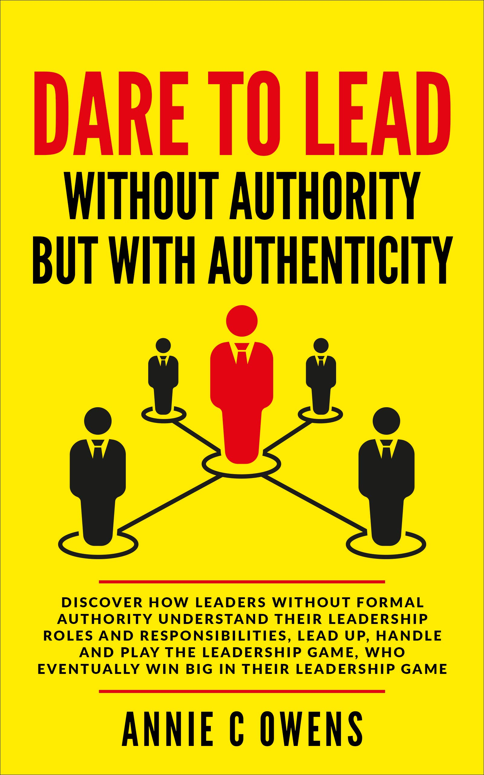 DARE TO LEAD WITHOUT AUTHORITY BUT WITH AUTHENTICITY