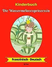 Kinderbuch: Die Wassermelonenprinzessin (Französisch-Deutsch) (Französisch-Deutsch Zweisprachiges Kinderbuch 1) (German Edition)