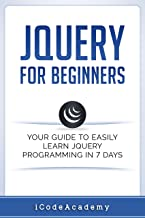 jQuery For Beginners: Your Guide To Easily Learn jQuery Programming in 7 days