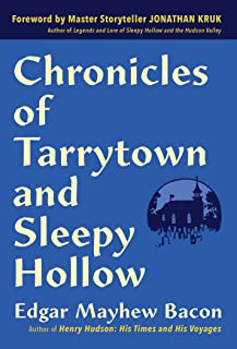 Chronicles of Tarrytown and Sleepy Hollow: Life, Customs, Myths and Legends