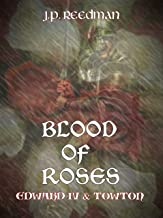 Blood of Roses: Edward IV and Towton (The Falcon and The Sun: The House of York Book 1)