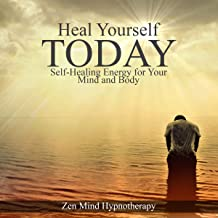 Heal Yourself Today: Create a Life of Peace Through Self-healing Energy for Your Mind and Body