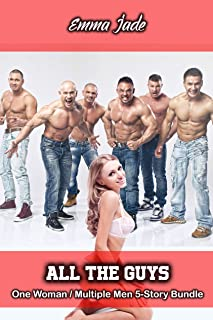 All The Guys - One Woman Multiple Men 5-Story Bundle (Multiple Guys One Woman Bundle)