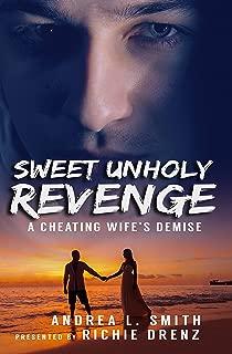 Sweet Unholy Revenge : A Romance Suspense Novel: A Cheating Wife's Demise