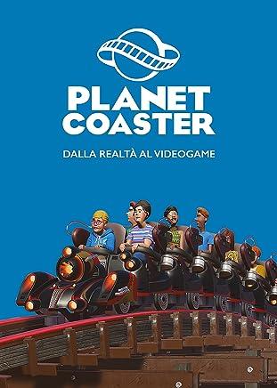 Planet Coaster: dalla realtà al videogame