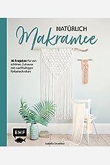 Natürlich Makramee: 16 Projekte für ein schönes Zuhause mit nachhaltigen Färbetechniken (German Edition) Kindle Edition
