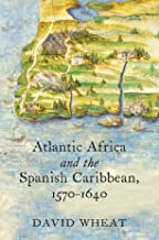 Atlantic Africa and the Spanish Caribbean, 1570-1640 (Published by the Omohundro Institute of Early American History and C...