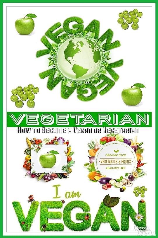 華氏大使犬VEGAN VEGETARIAN: How To Become A Vegan Or Vegetarian (English Edition)