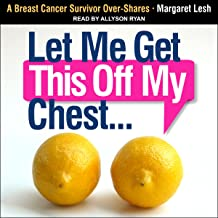 Let Me Get This Off My Chest: A Breast Cancer Survivor Over-Shares