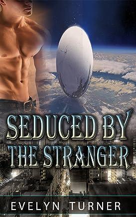 ALIEN ROMANCE: Seduced by the Stranger (Scifi Alien Invasion Abduction Contemporary Romance (Paranormal Fantasy BBW Alien Contact)