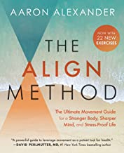 The Align Method: The Ultimate Movement Guide for a Stronger Body, Sharper Mind, and Stress Proof Life
