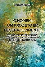 O Homem - Um Projeto em Desenvolvimento: A Relação Entre História, Educação, Política e o Desenvolvimento Humano, na Filosofia de Immanuel Kant (Portuguese Edition)