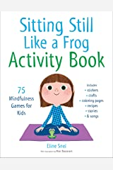 Sitting Still Like a Frog Activity Book: 75 Mindfulness Games for Kids Broché