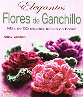 ELEGANTES FLORES DE GANCHILLO: MÁS DE 50 DISEÑOS FÁCILES DE HACER (Labores (drac))