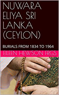 NUWARA ELIYA SRI LANKA (CEYLON): BURIALS FROM 1834 TO 1964 (English Edition)