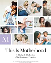 This Is Motherhood: A Motherly Collection of Reflections + Practices