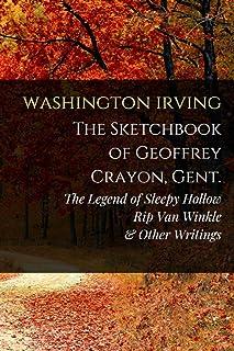 The Sketch-Book of Geoffrey Crayon, Gent.: The Legend of Sleepy Hollow, Rip Van Winkle, & Other Writings