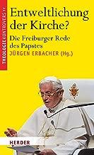 Entweltlichung der Kirche?: Die Freiburger Rede des Papstes (Theologie kontrovers) (German Edition)