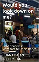 Would you look down on me?: Eight cleaners in Singapore tell their stories