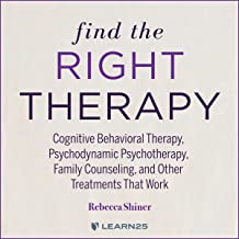 Find the Right Therapy: Cognitive Behavioral Therapy, Psychodynamic Psychotherapy, Family Counseling, and Other Treatments...