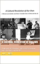 A Cultural Revolution of Our Own: A Memoir of a Brother and Sister's Eventful Lives in China and the US