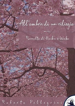 Allombra di un ciliegio: Raccolta di Haiku e Waka