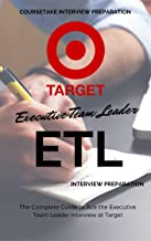 The Complete Guide to Ace the Executive Team Leader (ETL) Interview at Target: 8 Core Steps and 3 Acceleration Steps to Your Dream Job at Target