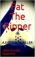 Fat The Ripper: A Fat Serial Killer