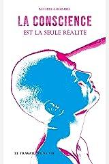 La conscience est la seule réalité: Le travail d'une vie (French Edition) Kindle Edition