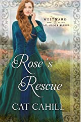 Rose's Rescue: (Westward Home and Hearts Mail-Order Brides Book 17) Kindle Edition