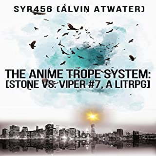 The Anime Trope System: Stone vs. Viper, #7 a LitRPG (ATS)