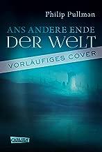His Dark Materials 4: Ans andere Ende der Welt (German Edition)