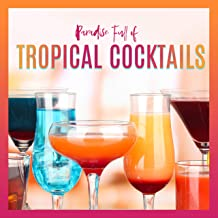 Paradise Full of Tropical Cocktails: Chillout Music 2019 for Relax, Good Emotions, Summer Time, Happiness Life with Friends & Family