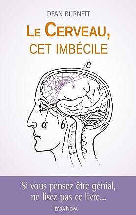 Le cerveau, cet imbécile (French Edition)