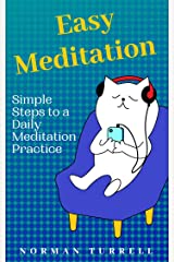 Easy Meditation: Simple Steps to a Daily Meditation Practice Kindle Edition
