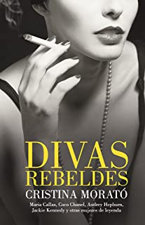Divas rebeldes: María Callas, Coco Chanel, Audrey Hepburn,