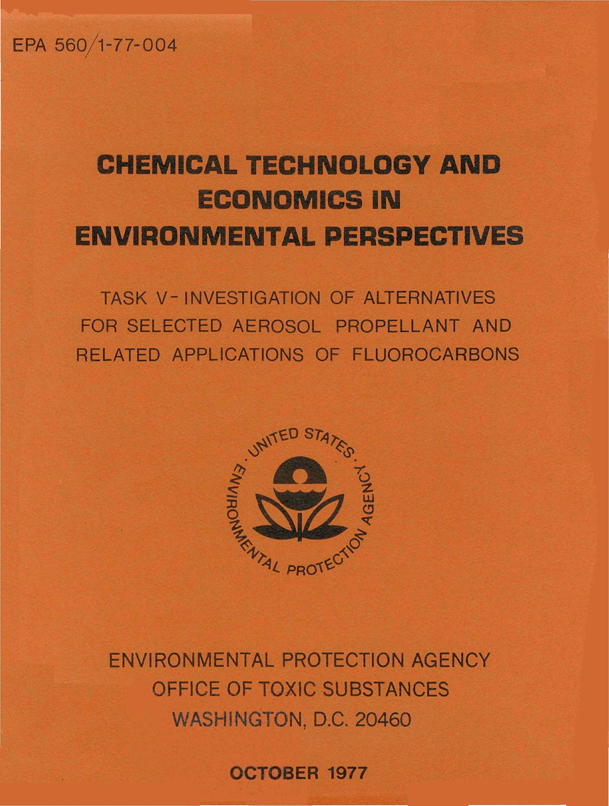 Chemical Technology and Economics in Environmental Perspectives: Task V - Investigation of Alternatives for Selected Aerosol Propellant and Related Applications of Fluorocarbons