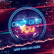Crazy Over You [feat. Desire]