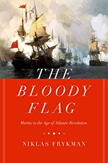 The Bloody Flag: Mutiny in the Age of Atlantic Revolution